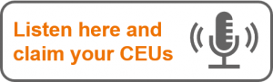 Listen here and claim your CEUs
